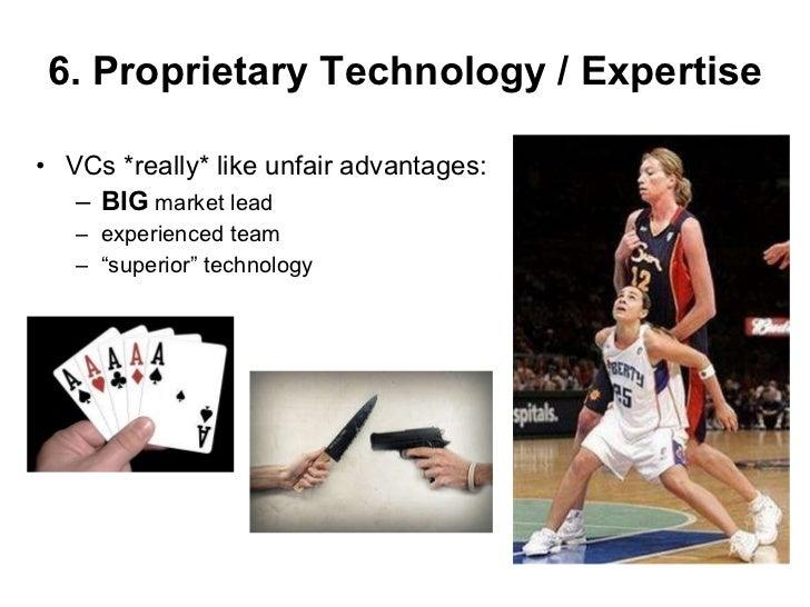 6. Proprietary Technology / Expertise <ul><li>VCs *really* like unfair advantages: </li></ul><ul><ul><li>BIG  market lead ...