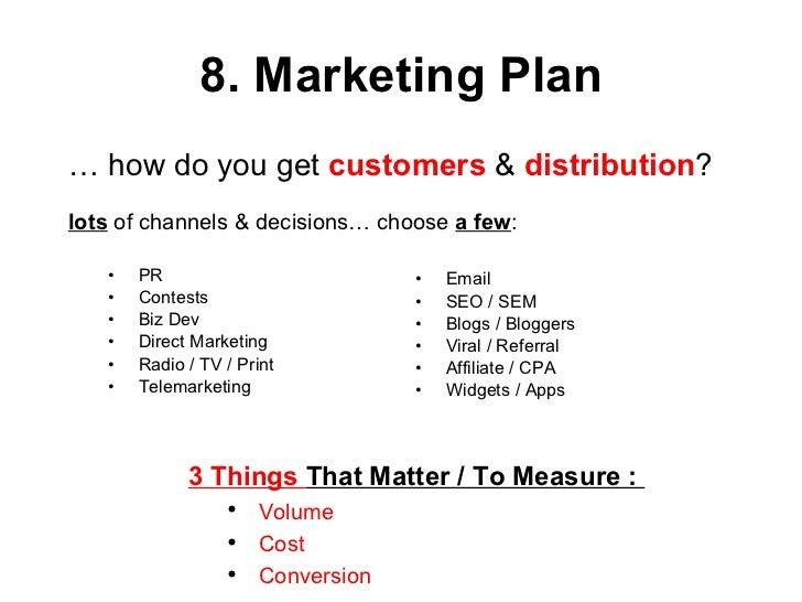 8. Marketing Plan <ul><li>PR </li></ul><ul><li>Contests </li></ul><ul><li>Biz Dev </li></ul><ul><li>Direct Marketing </li>...