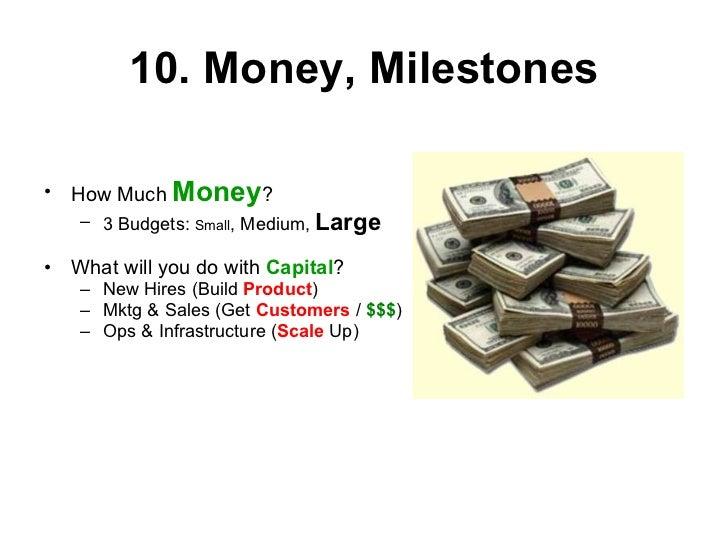 10. Money, Milestones <ul><li>How Much  Money ?  </li></ul><ul><ul><li>3 Budgets:  Small , Medium,  Large </li></ul></ul><...