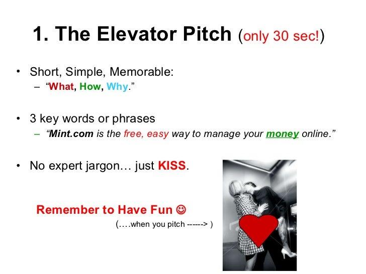 "1. The Elevator Pitch  ( only 30 sec! ) <ul><li>Short, Simple, Memorable:  </li></ul><ul><ul><li>"" What ,  How ,  Why ."" <..."