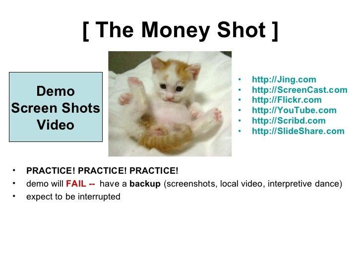 [ The Money Shot ] <ul><li>http:// Jing. com </li></ul><ul><li>http://ScreenCast.com </li></ul><ul><li>http://Flickr.com <...