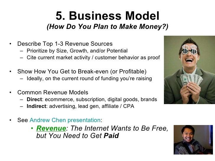5. Business Model (How Do You Plan to Make Money?) <ul><li>Describe Top 1-3 Revenue Sources </li></ul><ul><ul><li>Prioriti...
