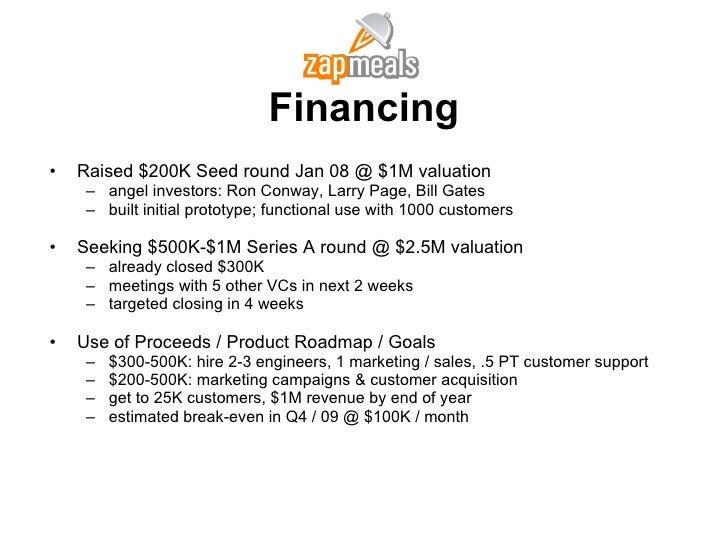 Financing <ul><li>Raised $200K Seed round Jan 08 @ $1M valuation </li></ul><ul><ul><li>angel investors: Ron Conway, Larry ...