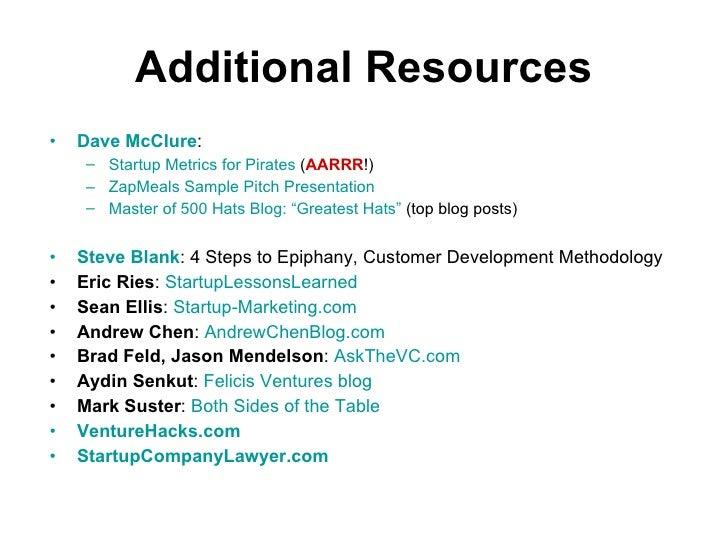 Additional Resources <ul><li>Dave McClure :  </li></ul><ul><ul><li>Startup Metrics for Pirates  ( AARRR !) </li></ul></ul>...
