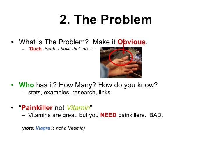 "2. The Problem <ul><li>What is The Problem?  Make it  Obvious . </li></ul><ul><ul><li>"" Ouch . Yeah, I have that too…"" </l..."