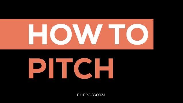 HOW TO PITCH FILIPPO SCORZA