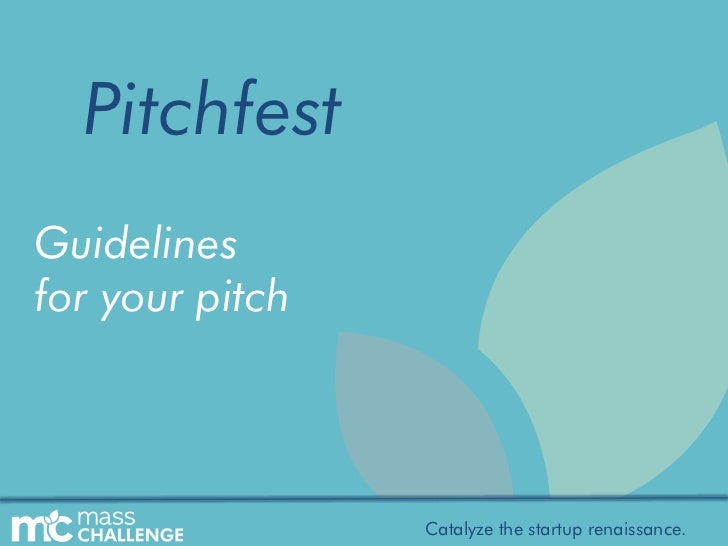 PitchfestGuidelinesfor your pitch                 Catalyze the startup renaissance.