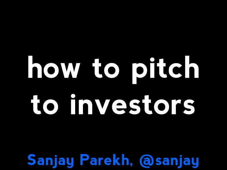 how to pitch to investors Sanjay Parekh, @sanjay