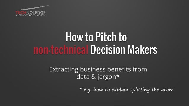 Extracting business benefits from data & jargon* * e.g. how to explain splitting the atom