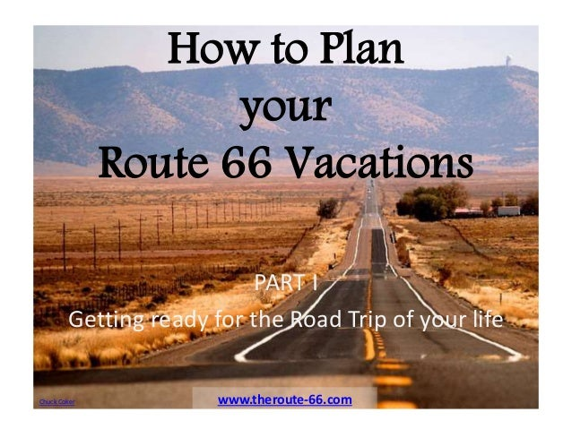 How to Plan your Route 66 Vacations PART I Getting ready for the Road Trip of your life www.theroute-66.comChuck Coker