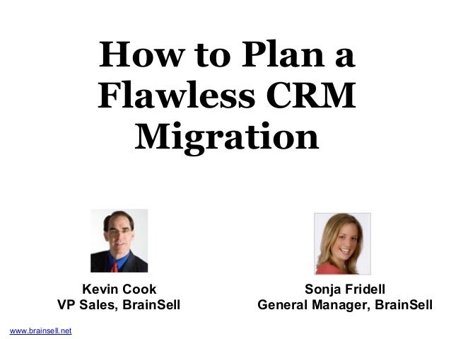 How to Plan aFlawless CRMMigrationKevin CookVP Sales, BrainSellSonja FridellGeneral Manager, BrainSellwww.brainsell.net
