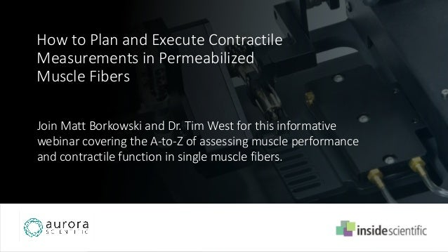 How to Plan and Execute Contractile Measurements in Permeabilized Muscle Fibers Join Matt Borkowski and Dr. Tim West for t...