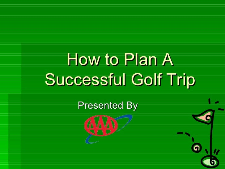 How to Plan A Successful Golf Trip Presented By