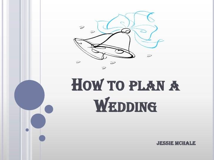 How to plan a Wedding<br />Jessie McHale<br />