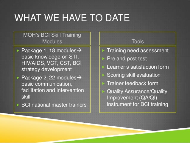 WHAT WE HAVE TO DATE   MOH's BCI Skill Training         Modules                               Tools Package 1, 18 modules...