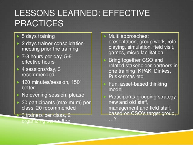LESSONS LEARNED: EFFECTIVEPRACTICES 5 days training                    Multi approaches: 2 days trainer consolidation  ...
