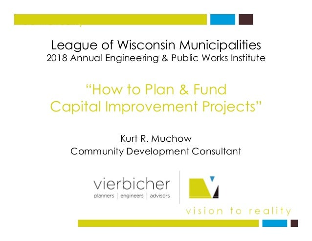 League of Wisconsin Municipalities vision to reality League of Wisconsin Municipalities 2018 Annual Engineering & Public W...