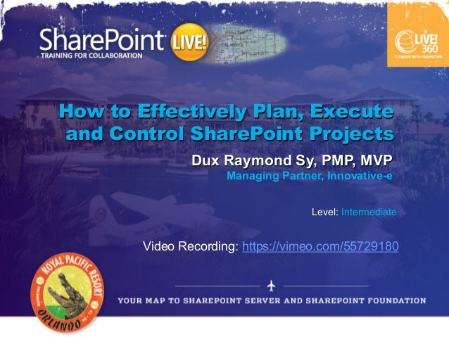 How to Effectively Plan, Executeand Control SharePoint Projects                Dux Raymond Sy, PMP, MVP                   ...