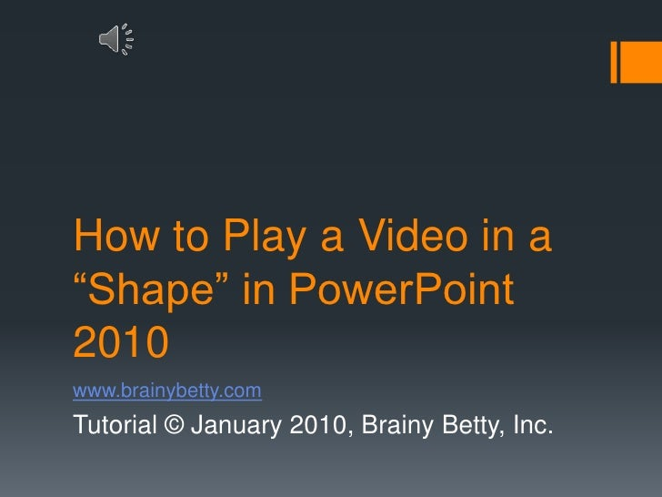 "How to Play a Video in a ""Shape"" in PowerPoint 2010<br />www.brainybetty.com<br />Tutorial © January 2010, Brainy Betty, I..."