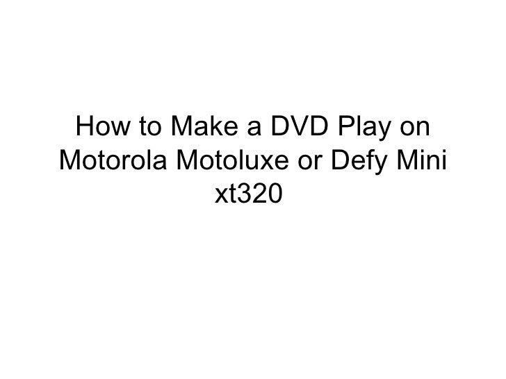 How to Make a DVD Play onMotorola Motoluxe or Defy Mini           xt320