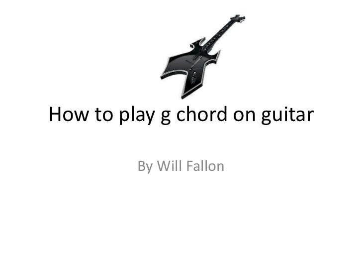 How to play g chord on guitar         By Will Fallon