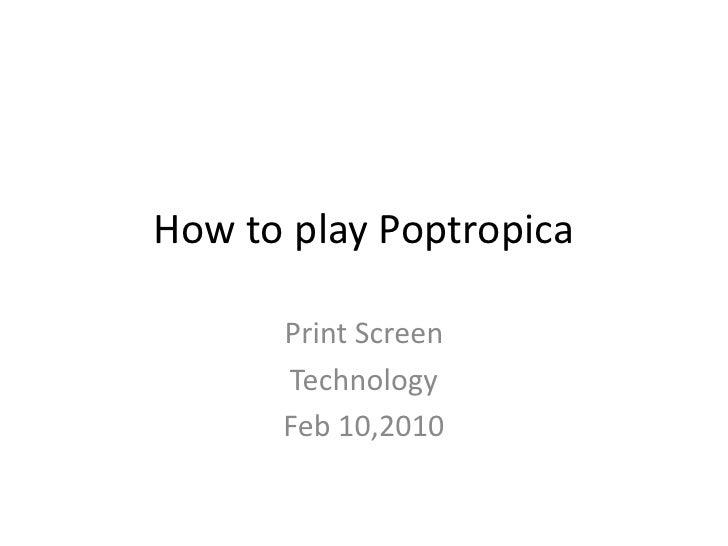 How to play Poptropica<br />Print Screen<br />Technology<br />Feb 10,2010<br />