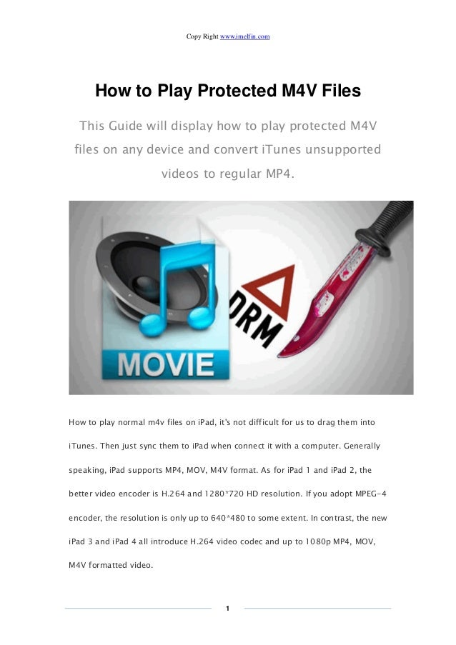 Copy Right www.imelfin.com 1 How to Play Protected M4V Files This Guide will display how to play protected M4V files on an...