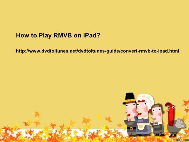 How to Play RMVB on iPad?http://www.dvdtoitunes.net/dvdtoitunes-guide/convert-rmvb-to-ipad.html
