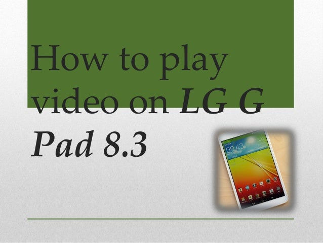 How to play video on LG G Pad 8.3