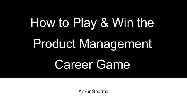 Ankur Sharma How to Play & Win the Product Management Career Game
