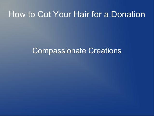 How to Cut Your Hair for a Donation Compassionate Creations