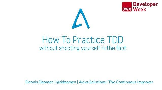 Dennis Doomen   @ddoomen   Aviva Solutions   The Continuous Improver