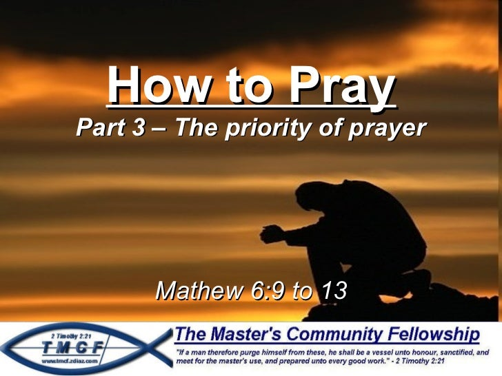 How to Pray Part 3 – The priority of prayer Mathew 6:9 to 13