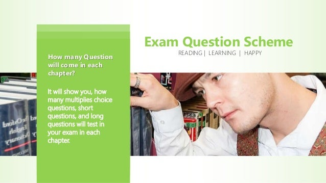 Exam Question Scheme It will show you, how many multiplies choice questions, short questions, and long questions will test...