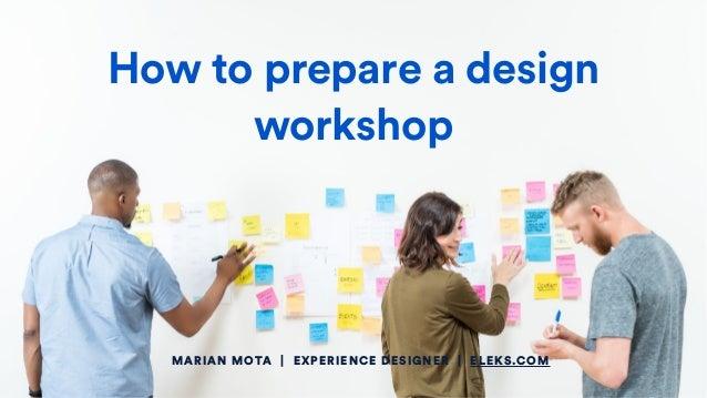 MARIAN MOTA | EXPERIENCE DESIGNER | ELEKS.COM How to prepare a design workshop
