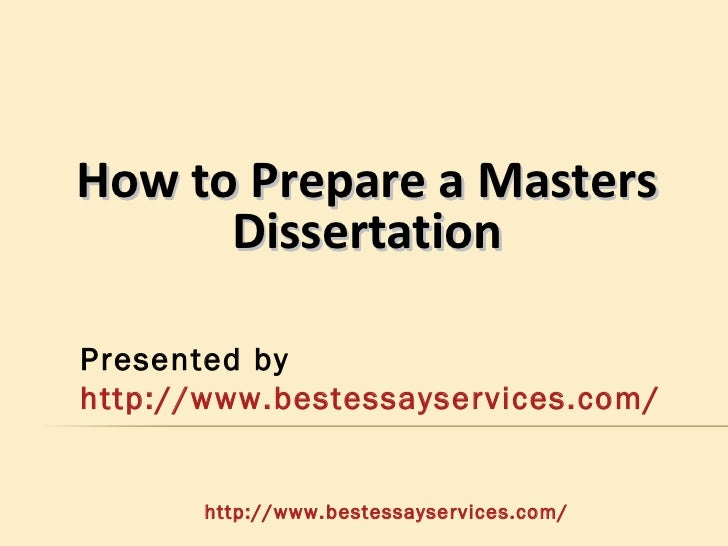 How to Prepare a Masters      DissertationPresented byhttp://www.bestessayservices.com/       http://www.bestessayservices...