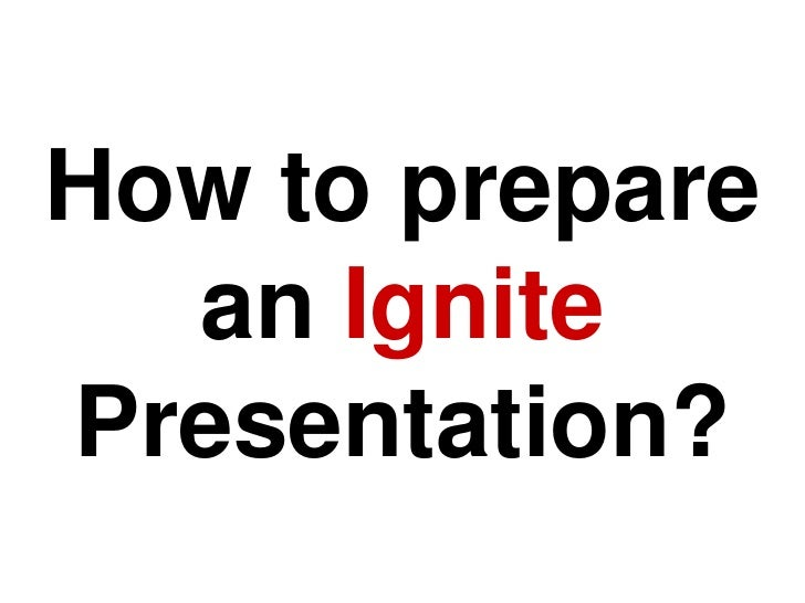 How to prepare an Ignite Presentation?<br />