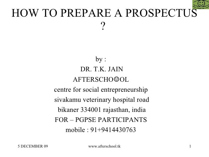 HOW TO PREPARE A PROSPECTUS ?  by :  DR. T.K. JAIN AFTERSCHO ☺ OL  centre for social entrepreneurship  sivakamu veterinary...