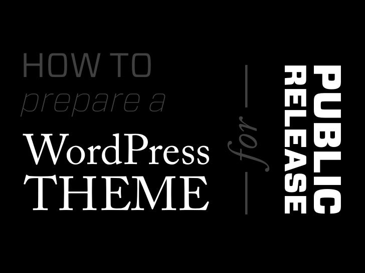 HOW TO            — for —                          PUBLIC                      RELEASEprepare aWordPressTHEME