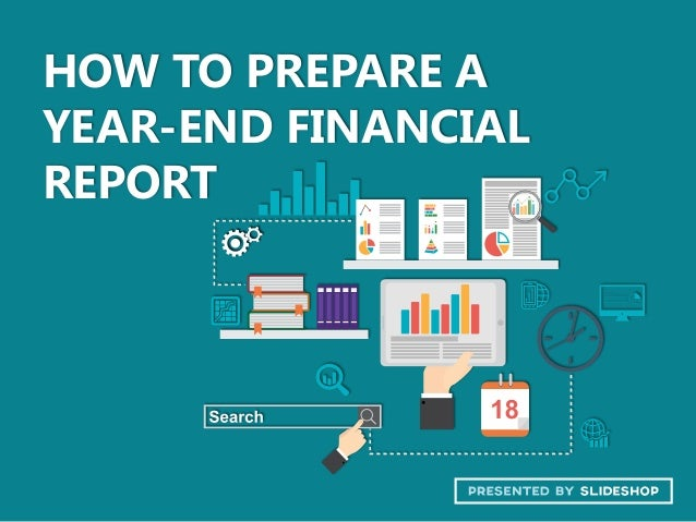 HOW TO PREPARE A YEAR-END FINANCIAL REPORT