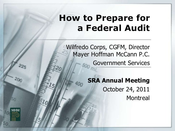 How to Prepare for   a Federal Audit Wilfredo Corps, CGFM, Director   Mayer Hoffman McCann P.C.           Government Servi...