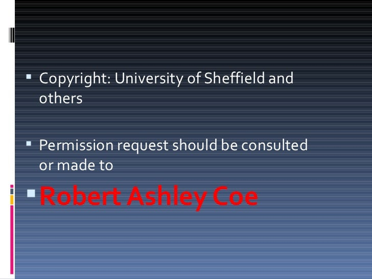 <ul><li>Copyright: University of Sheffield and others </li></ul><ul><li>Permission request should be consulted or made to ...