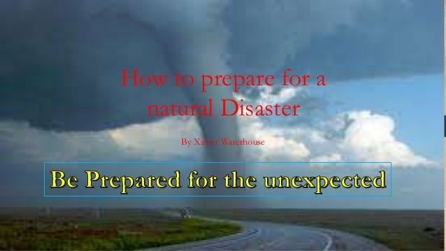 How to prepare for a natural Disaster By Xavier Waterhouse