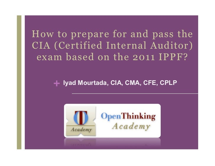 How to prepare for and pass theCIA (Certified Internal Auditor) exam based on the 2011 IPPF?    + Iyad Mourtada, CIA, CMA,...