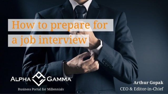 Arthur Gopak CEO & Editor-in-ChiefBusiness Portal for Millennials How to prepare for a job interview