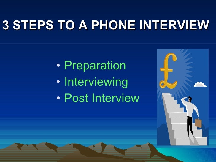 6 3 steps to a phone interview - How To Prepare For A Phone Interview