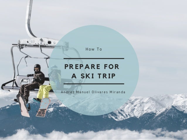 PREPARE FOR A SKI TRIP How To Andres Manuel Olivares Miranda