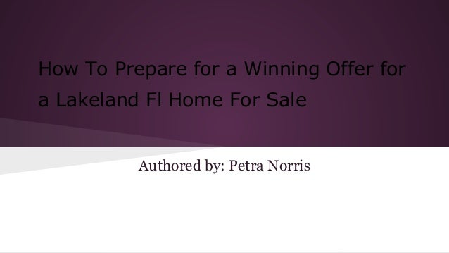 How To Prepare for a Winning Offer for a Lakeland Fl Home For Sale  Authored by: Petra Norris