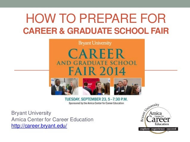 HOW TO PREPARE FOR CAREER & GRADUATE SCHOOL FAIR Bryant University Amica Center for Career Education http://career.bryant....