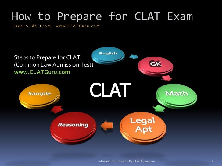 How to Prepare for CLAT Exam Fr ee Slide Fr om : www.CLATGur u .com     Steps to Prepare for CLAT (Common Law Admission Te...